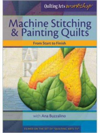 Machine Stitching & Painting Quilts From Start to Finish DVD by ANA BUZZALINO