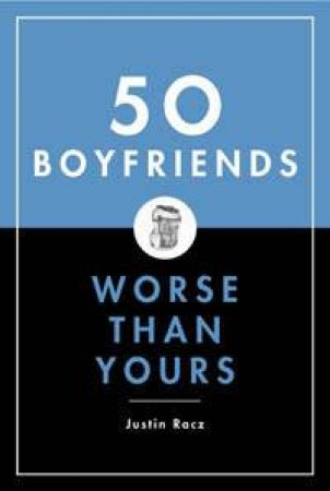 50 Boyfriends Worse Than Yours by Justic Racz