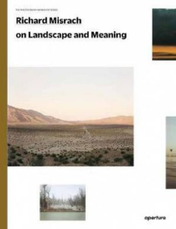Richard Misrach On Landscape And Meaning: The Photography Workshop Series by Richard Misrach & Lucas Foglia & Meghann Riepenhoff