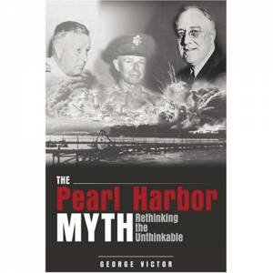 The Pearl Harbor Myth by George Victor