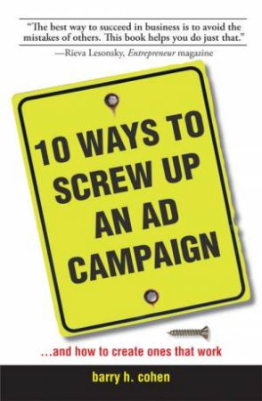 10 Ways To Screw Up An Ad Campaign by Barry H. Cohen