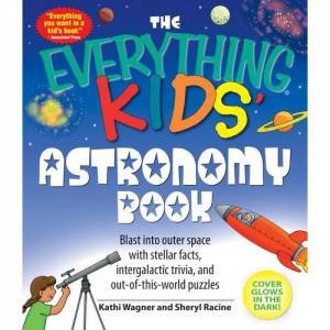 The Everything Kids' Astronomy Book by Kathi Wagner & Sheryl Racine