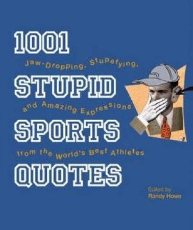1001 Stupid Sports Quotes by Randy Howe