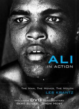 Ali in Action H/C: The Man, the Moves, the Mouth by Les Krantz