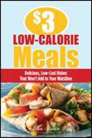 $3 Low-Calorie Meals: Delicious, Low-Cost Dishes that Won't Add to Your Waistline by Ellen Brown