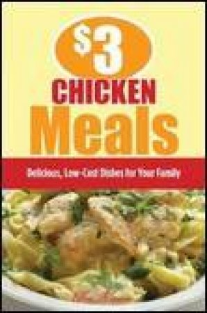 $3 Chicken Meals: Delicious, Low-Cost Dishes for Your Family by Ellen Brown
