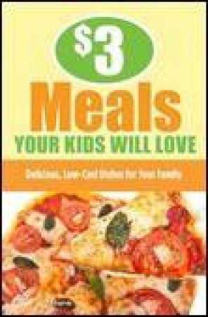 $3 Meals Your Kids Will Love: Delicious, Low-Cost Dishes for the Whole Family by Ellen Brown