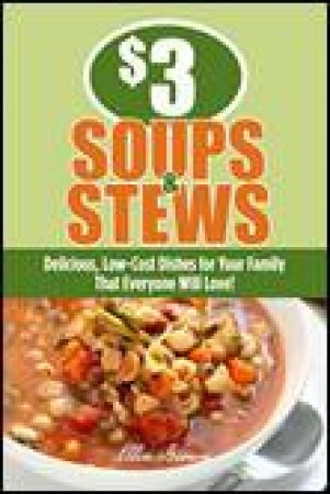 $3 Soups and Stews: Delicious, Low-Cost Dishes for Your Family that Everyone Will Love! by Ellen Brown