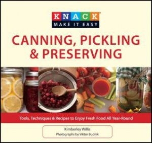 Knack Canning, Pickling & Preserving by Kimberley Willis
