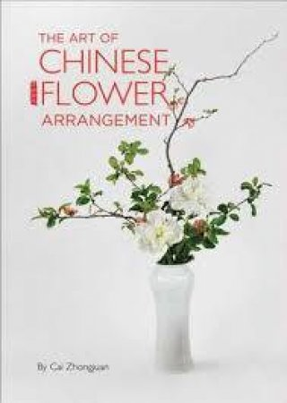 The Art Of Chinese Flower Arrangement by Cai Zhongjuan & Wu Yuezhou