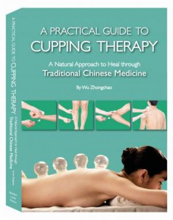A Practical Guide To Cupping Therapy by Wu Zhongchao