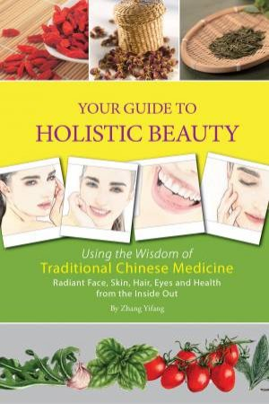 Your Guide to Holistic Beauty by Zhang Yifang