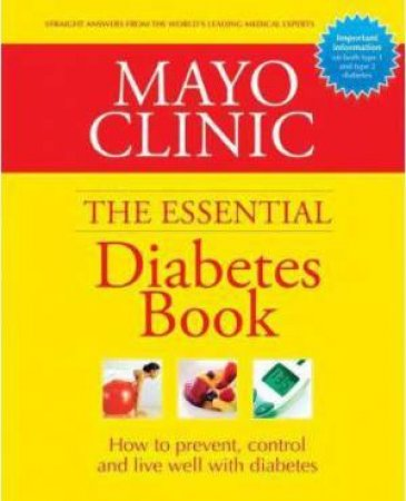 Mayo Clinic: The Essential Diabetes Book