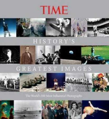 TIME: History's Greatest Images by Kelly Knauer