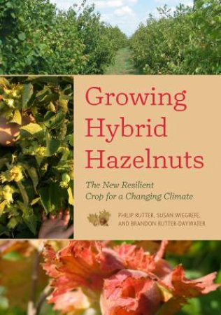 Growing Hybrid Hazelnuts by Philip Rutter & Susan Wiegrefe & Brandon Rutter-Da