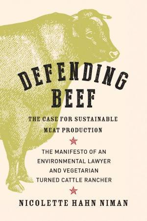 Defending Beef: The Case for Sustainable Meat Production  by Nicolette Hahn Niman