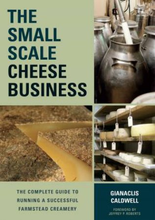 The Small-Scale Cheese Business by Gianaclis Caldwell