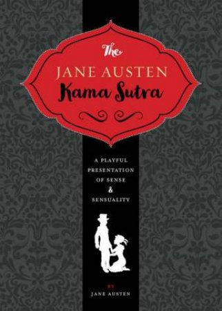 Jane Austen Kama Sutra: A Playful Presentation Of Sense And Sensuality