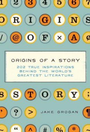 Origins Of A Story by Jake Grogan