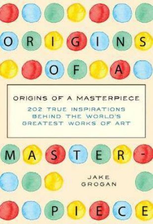 Origins Of A Masterpiece by Jake Grogan