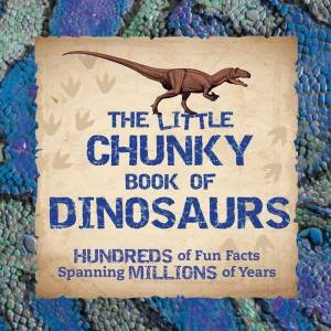The Little Chunky Book Of Dinosaurs by Kelly Gauthier