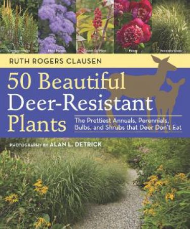 50 Beautiful Deer-Resistant Plants by CLAUSEN / DETRICK