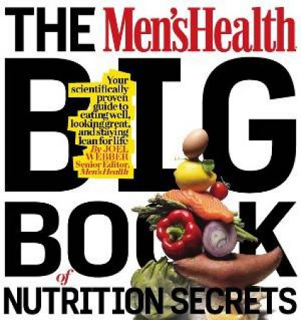 Men's Health Big Book of Nutrition by Joel Weber and Editor of Men's Health