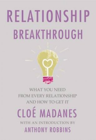 Relationship Breakthrough: What You Need from Every Relationship and How to Get It by Cloe Madanes