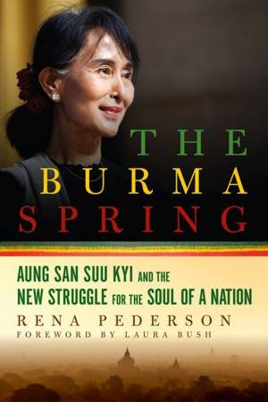 The Burma Spring Aung San Suu Kyi and the New Struggle for the Soul of a Nation by Pederson