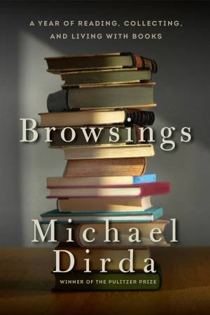 Browsings: A Year of Reading, Collecting, and Living with Books by Michael Dirda