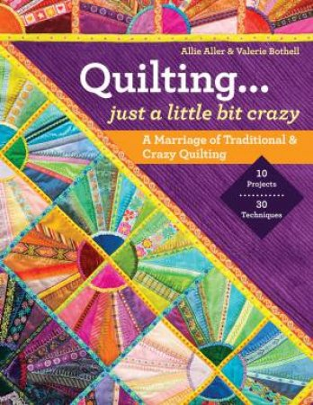 Quilting... Just a Little Bit Crazy by Allie Aller & Valerie  Bothell