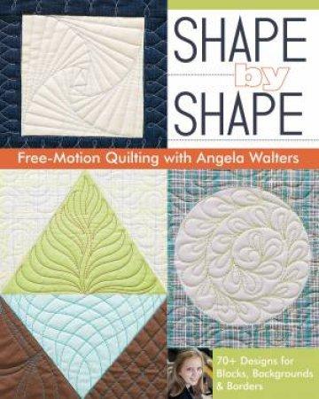Shape by Shape by Angela Walters