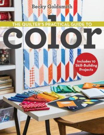 The Quilter's Practical Guide to Color by Becky Goldsmith