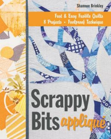 Scrappy Bits: Applique by Shannon Brinkley