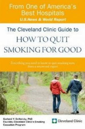 Cleveland Clinic Guide To How To Quit Smoking For Good by Garland Denelsky