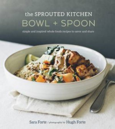 The Sprouted Kitchen: Bowl And Spoon