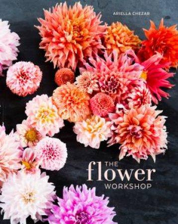 The Flower Workshop by Ariella Chezar & Julie Michaels