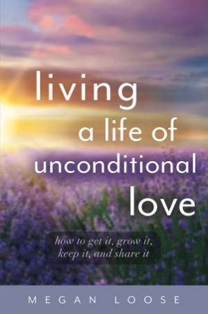 Living A Life Of Unconditional Love