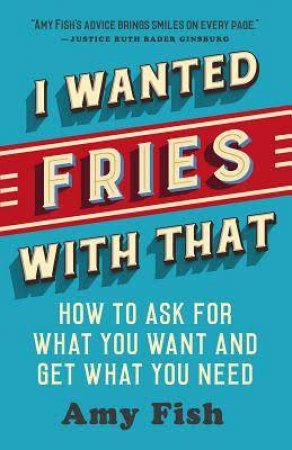I Wanted Fries With That by Amy Fish