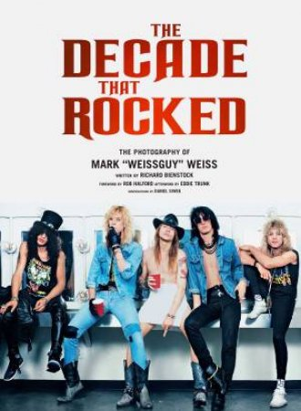 Decade That Rocked: The Photography Of Mark \