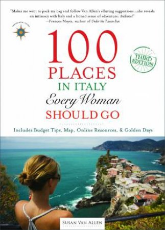 100 Places In Italy Every Woman Should Go - 3rd Ed