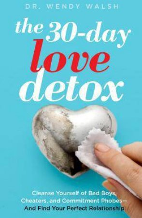 The 30-Day Love Detox by Dr. Wendy Walsh