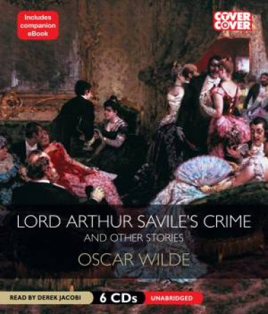 Lord Arthur Savile's Crime and Other Stories (Unabridged) 6/316