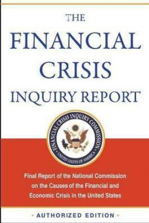 Financial Crisis Inquiry Report by United States. Financial Crisis Inquir Commission