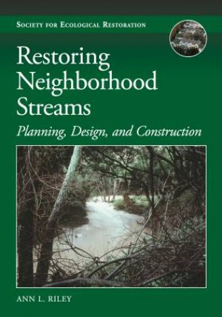 Restoring Neighborhood Streams by Ann L. Riley