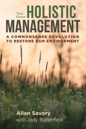 Holistic Management: A Commonsense Revolution To Restore Our Environment by Allan Savory & Jody Butterfield