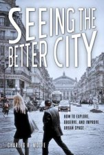 Seeing The Better City by Charles R. Wolfe
