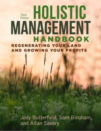 Holistic Management Handbook by Jody Butterfield & Sam Bingham & Allan Savory