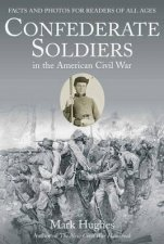 Confederate Soldiers In The American Civil War by Mark Hughes