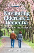 Chicken Soup For The Soul Navigating Eldercare  Dementia 101 Stories